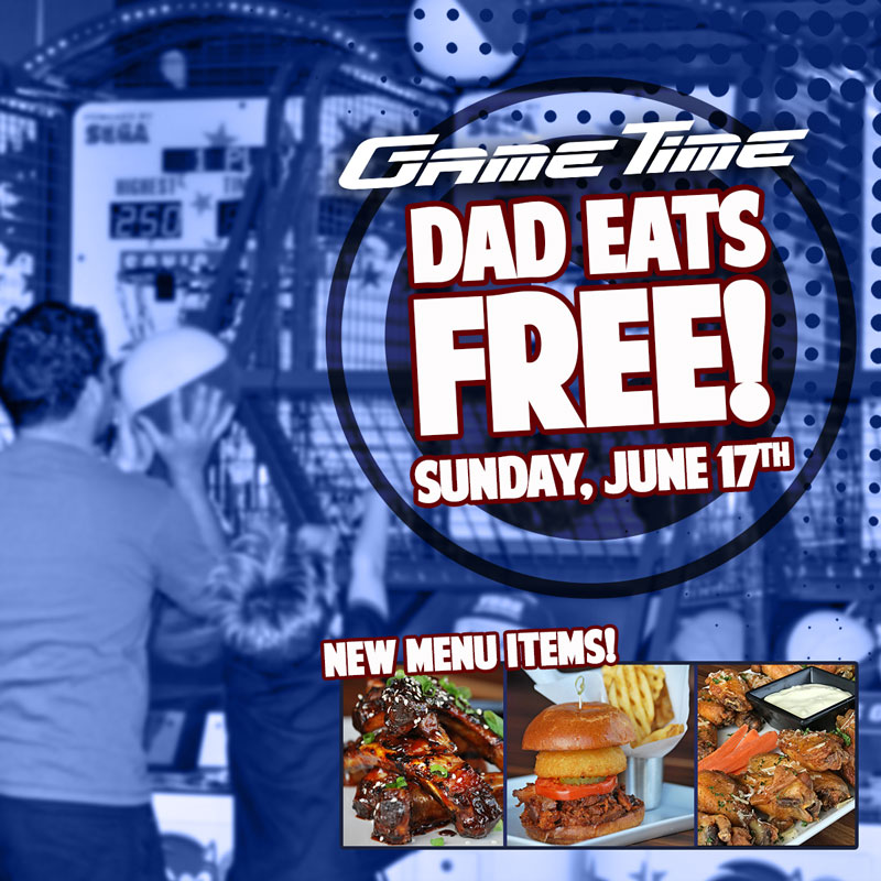 Dad eats free at GameTime on Fathers Day